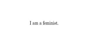 """I Am A ______ And A Feminist"" The Damaging Ways Society Likes To Fill That Blank Space"