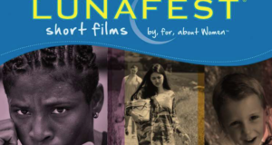 LUNAFEST Short Film Festival Celebrates Its 16th Year Supporting The Work Of Female Filmmakers