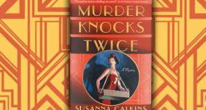 Delve Into The World Of Prohibition & Speakeasies In Author Susanna Calkins' Female-Driven 'Murder Knocks Twice' Book